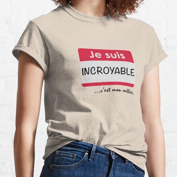 Je suis incroyable, c'est mon métier. T-shirt classique