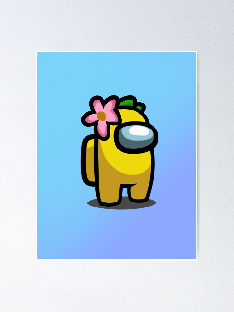 Yellow Among Us Character With A Flower Poster By Artofmattbryan Redbubble