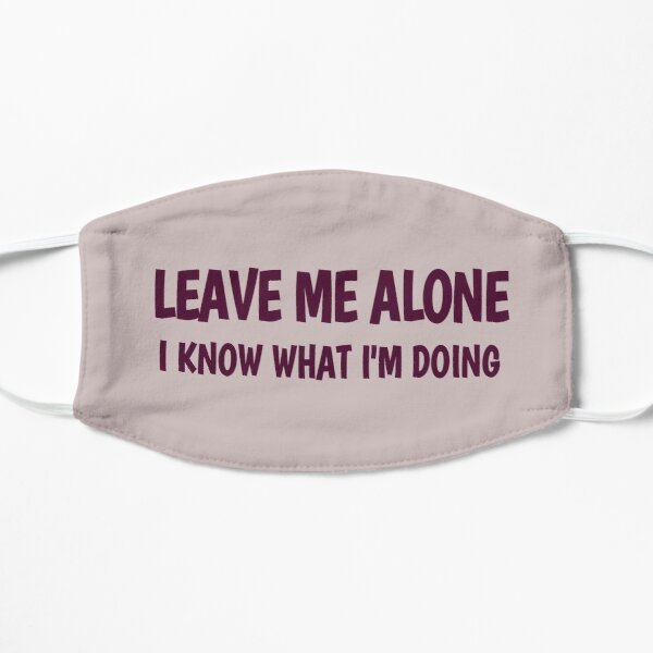 Leave me alone I know what I'm doing gifts idea - speed  racing  Mask