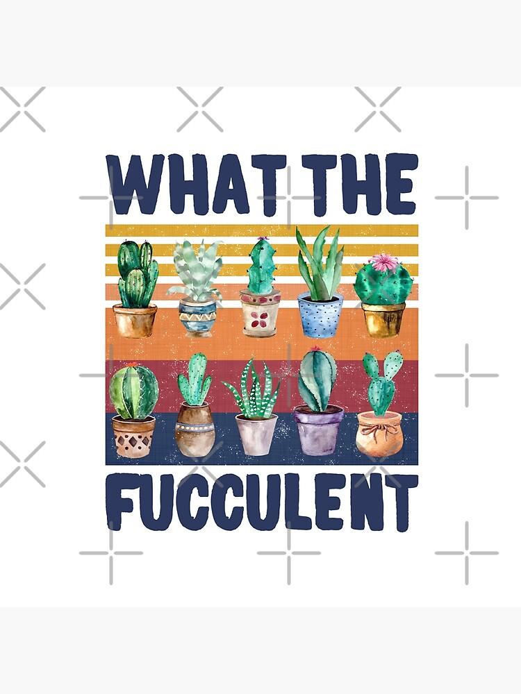 What the Fucculent Retro Vintage Cactus Succulents Lovers by khaledokov