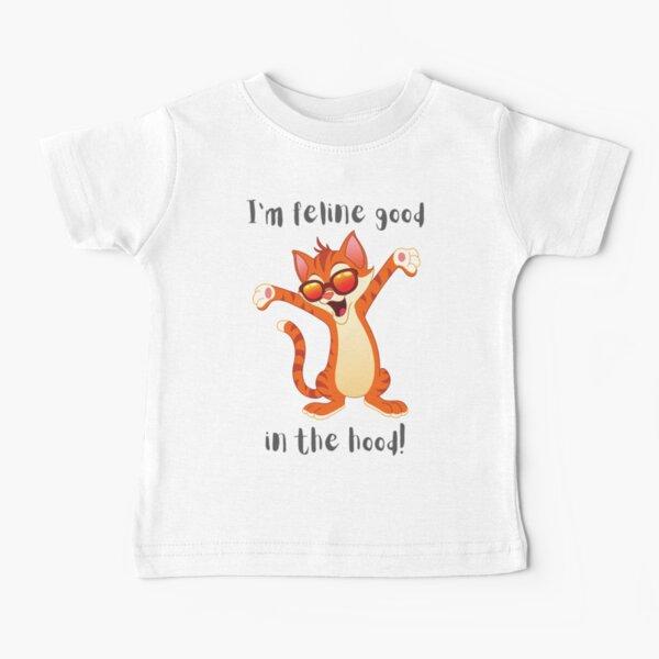 I'm Feline Good in the Hood! Baby T-Shirt