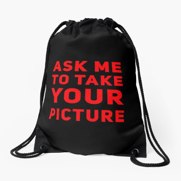 Ask Me To Take Your Picture Drawstring Bag