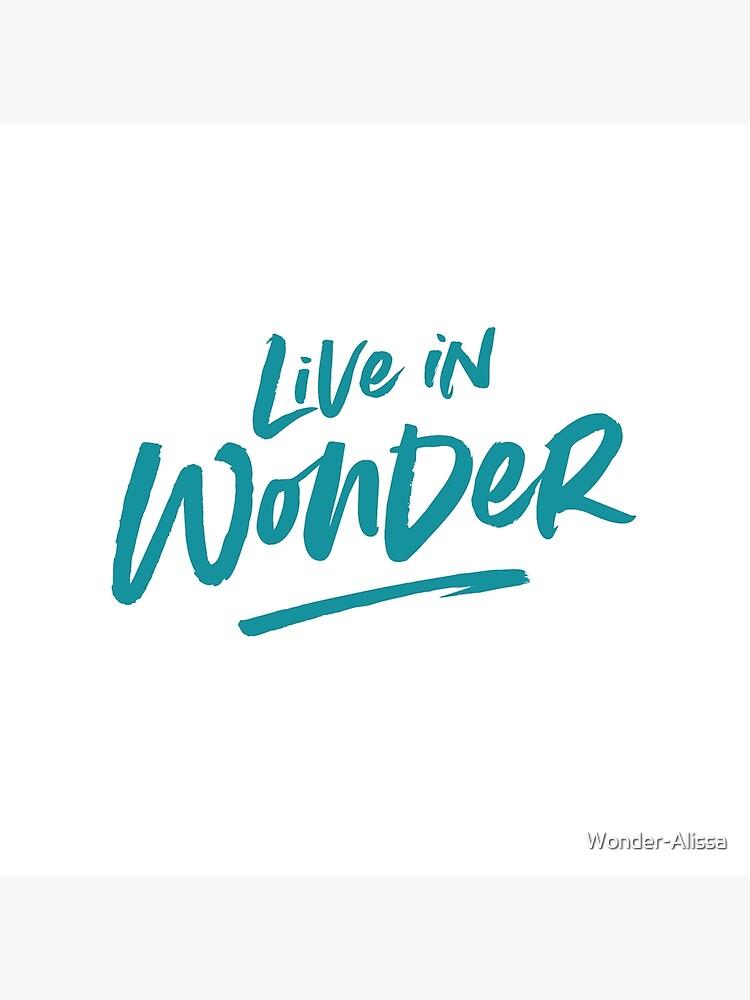 Live in Wonder –teal on white by Wonder-Alissa