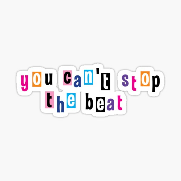 """""""you can't stop the beat"""" sticker Sticker"""