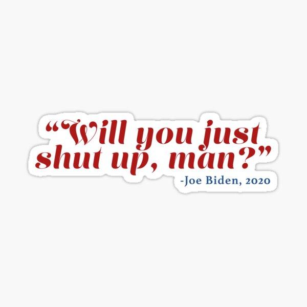 Will you just shut up, man? Sticker