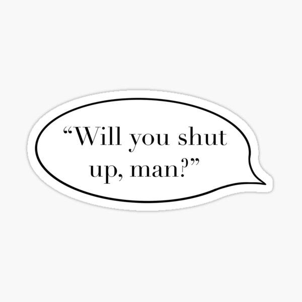 Joe Biden, Will you shut up, man? -Debate 2020 Sticker