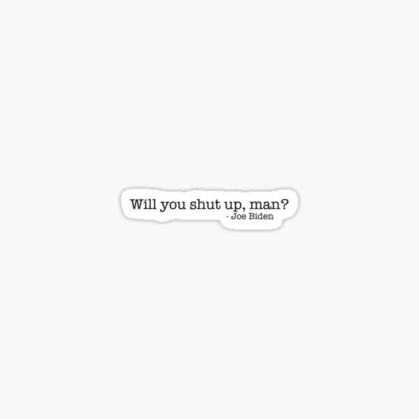 will you shut up man Sticker