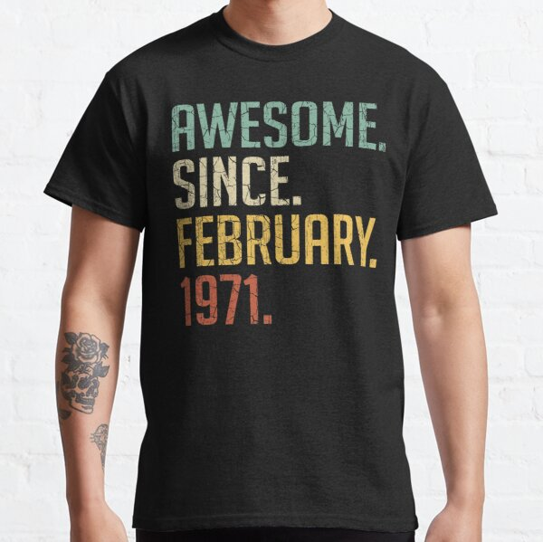 Awesome Since February 1971 50th Birthday Gift 50 Years Old Vintage February 1971 Classic T-Shirt
