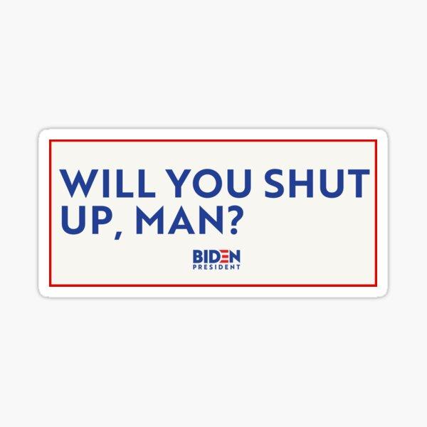 WILL YOU SHUT UP MAN? Joe Biden Donald Trump Debate Sticker