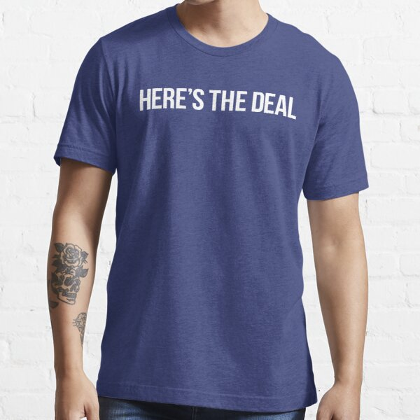 Here's the deal Essential T-Shirt