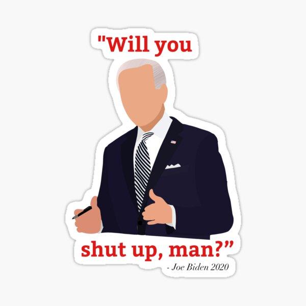 Biden Will you shut up man  Sticker