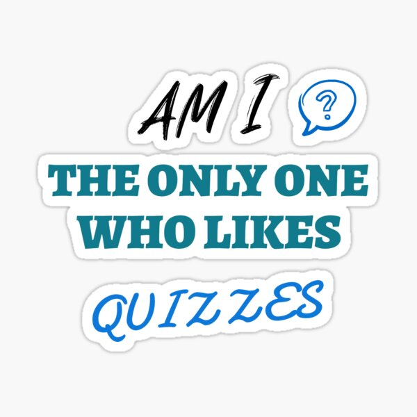 Am I the only one who likes quizzes Sticker