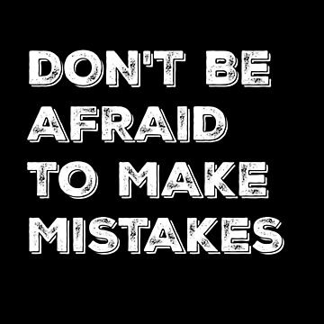 Don't be afraid to make mistakes - Typography Design by avalonmedia