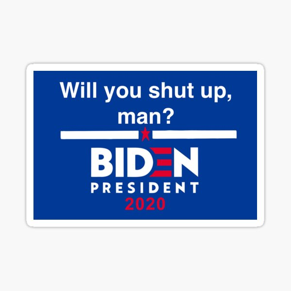 """""""Will You Shut Up, Man"""" Biden Sticker"""