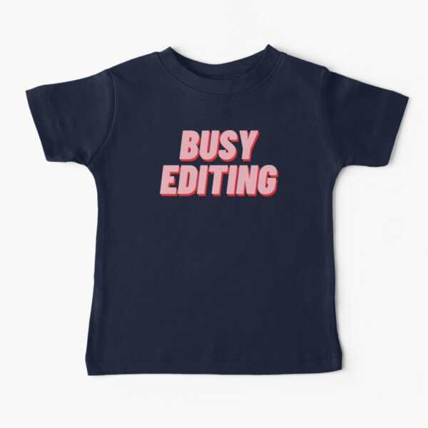 Busy Editing Baby T-Shirt