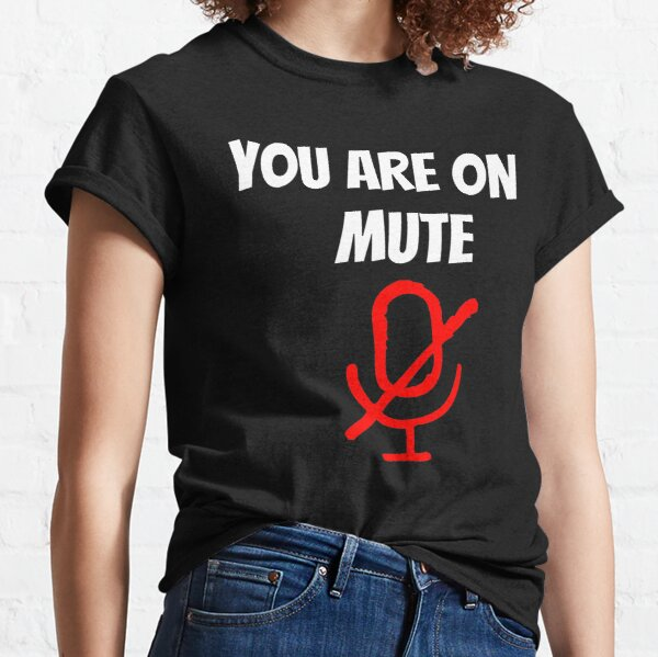 You Are On Mute Classic T-Shirt