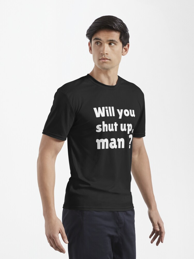 Alternate view of Will you shut up man Active T-Shirt