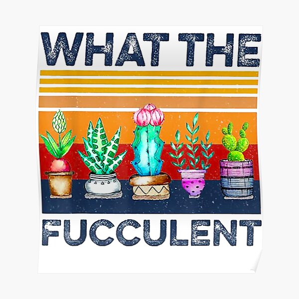 What The Fucculent Poster