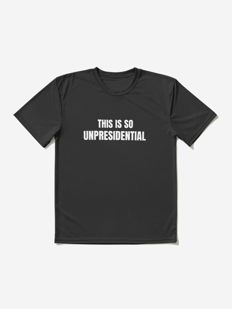 Alternate view of This is so unpresidential Active T-Shirt