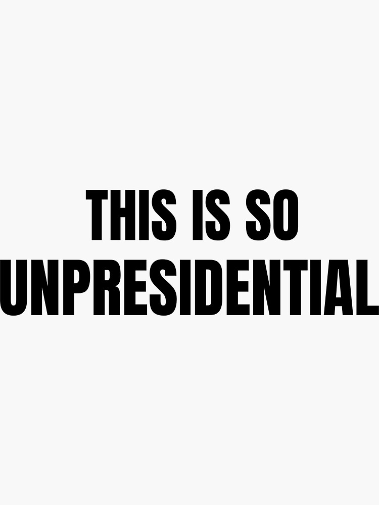 This is so unpresidential stickers by ds-4