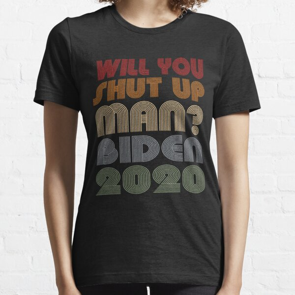 Will You Shut Up, Man? Essential T-Shirt