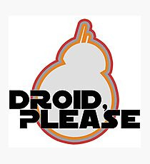 Droid, Please! Photographic Print