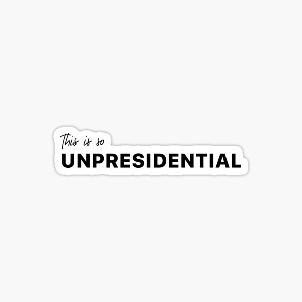 This Is So Unpresidential Sticker