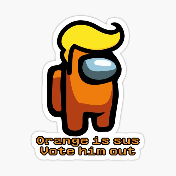 Orange is sus, vote him out! Among Us / Trump Sticker