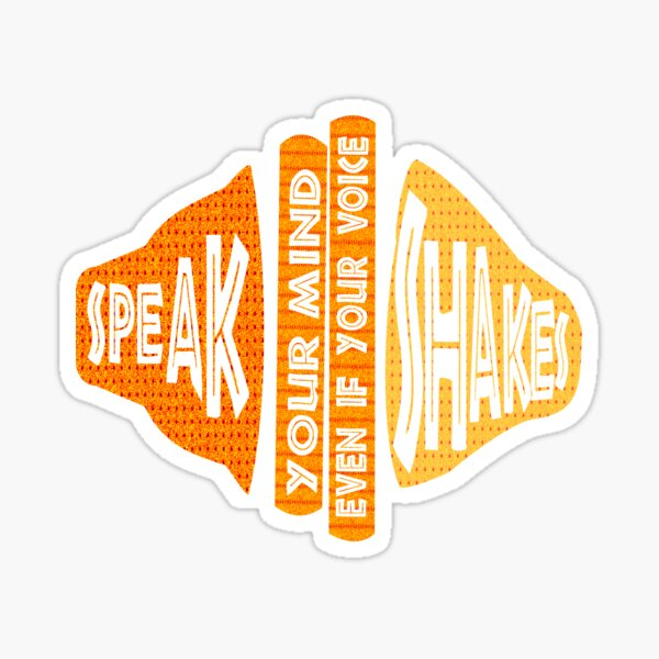 SPEAK YOUR MIND EVEN IF YOUR VOICE SHAKES Sticker