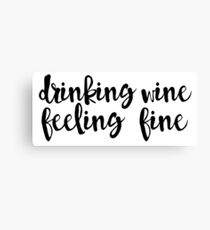 Drinking Wine, Feeling Fine Canvas Print