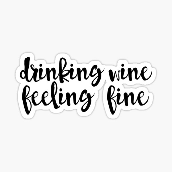 Drinking Wine, Feeling Fine Sticker