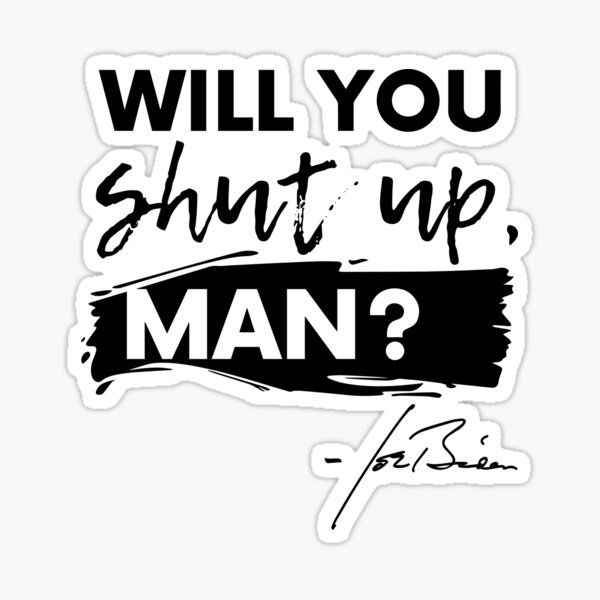 Will You Shut Up, Man? Sticker