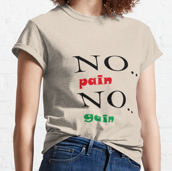 No pain No gain Shirt,Gift for sister,Gift for brother,Gift for girlfriend,Cute Family Gift ideas For Mom,Dad & Siblings,Shirts with Quotes,Funny Shirts For men,Shirts with Saying,Trendy Graphic Tee Classic T-Shirt
