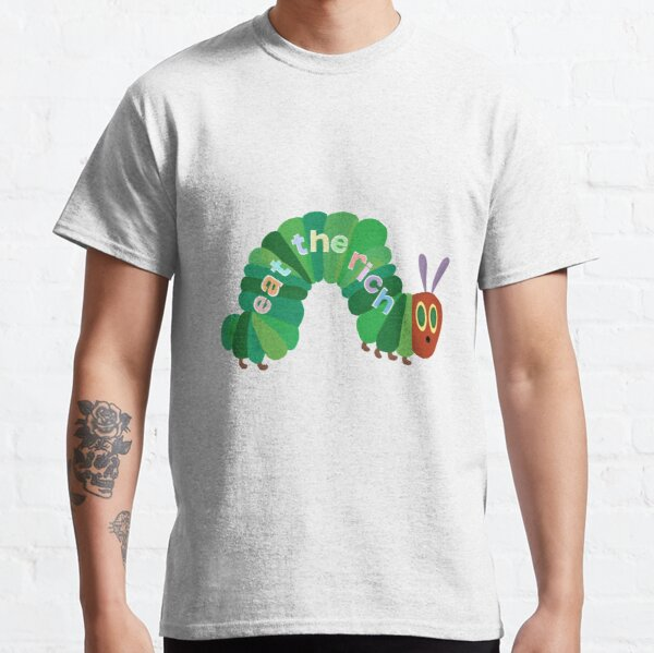 Eat The Rich Hungry Caterpillar  Classic T-Shirt