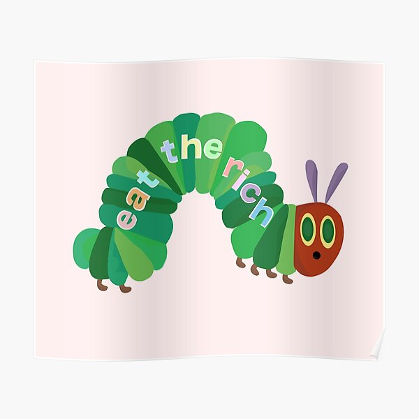 Eat The Rich Hungry Caterpillar  Poster