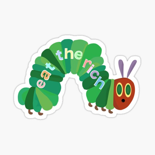 Eat The Rich Hungry Caterpillar  Sticker