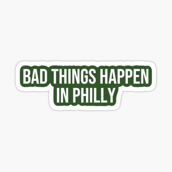 Bad Things Happen in Philly  Sticker