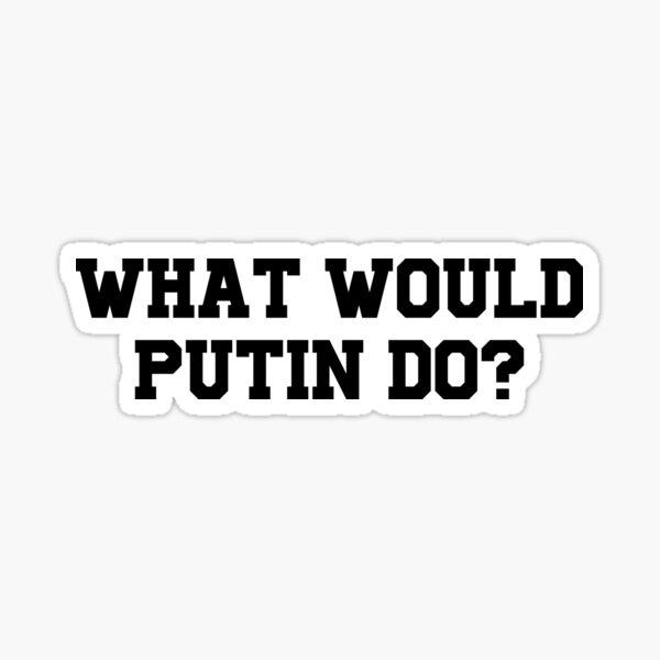 What Would Putin Do? Sticker