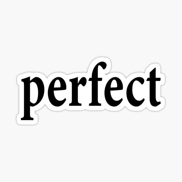 Perfect - Flawless Sticker