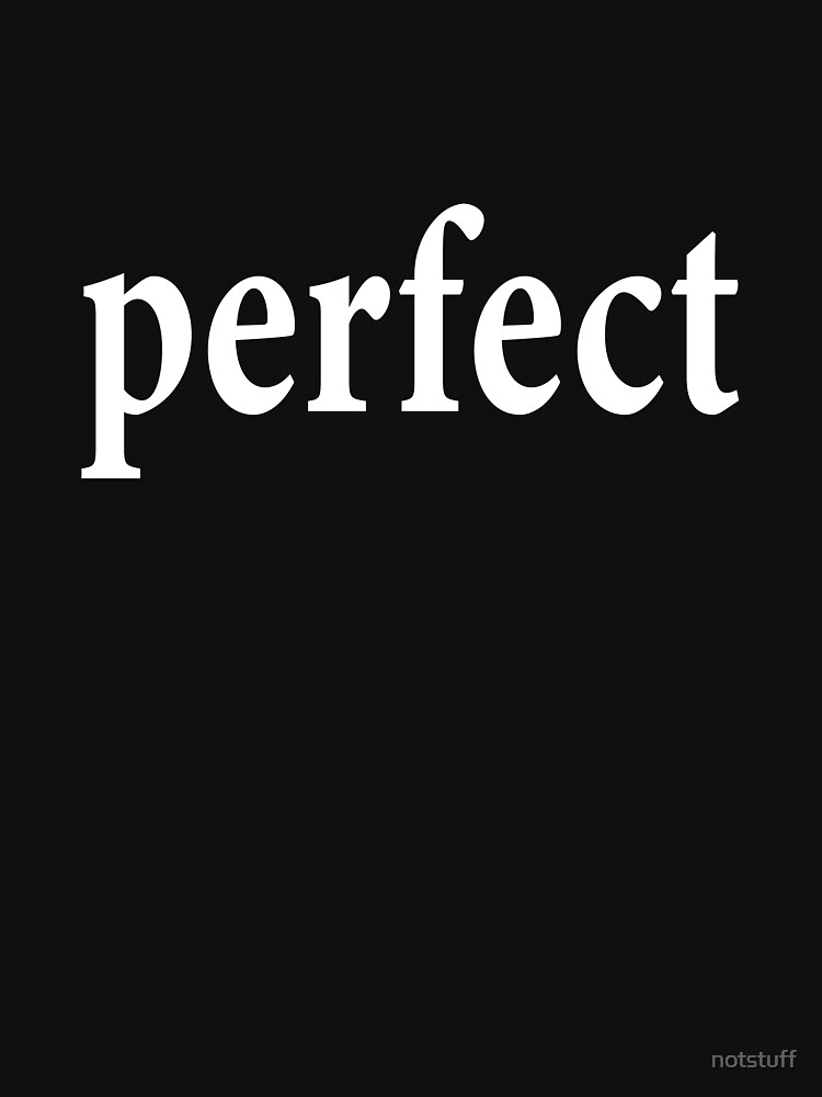 Perfect - Flawless by notstuff