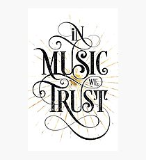 In Music We Trust {Distressed Version} Photographic Print