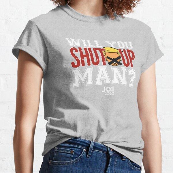 Will You Shut Up Man? Classic T-Shirt