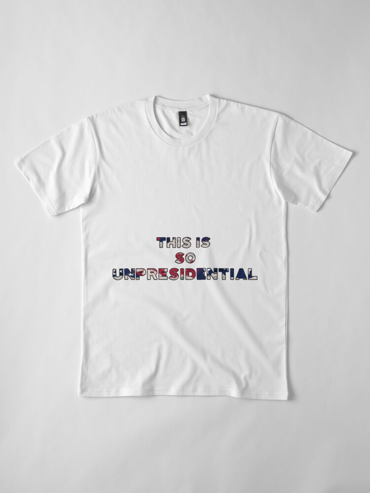 Alternate view of This is So Unpresidential! election qoute 2020 Premium T-Shirt