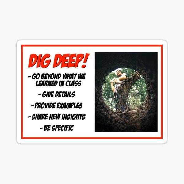 Dig Deep! Sticker