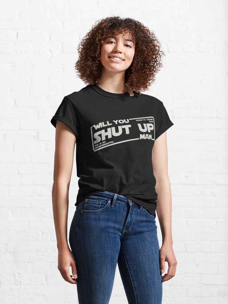 Alternate view of Will you shut up man? This is so unpresidential. (white) Classic T-Shirt