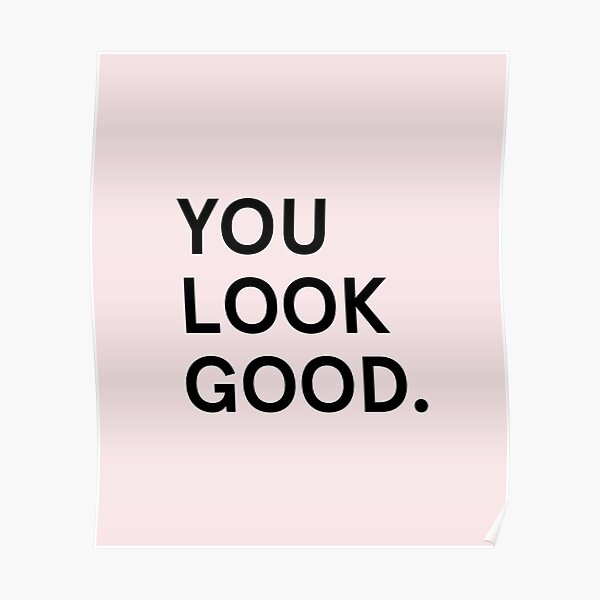 You look good Poster