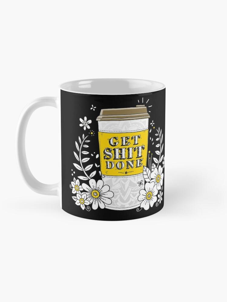 Alternate view of Drink Coffee, Get Shit Done Mug