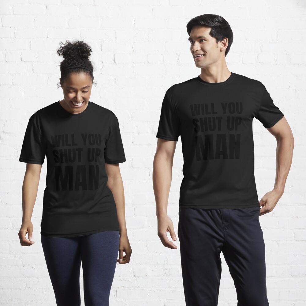 will you shut up  Active T-Shirt