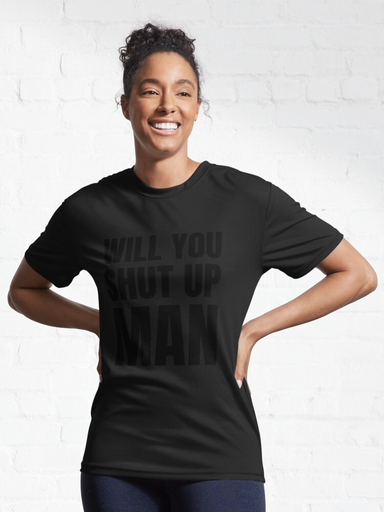 Alternate view of will you shut up  Active T-Shirt