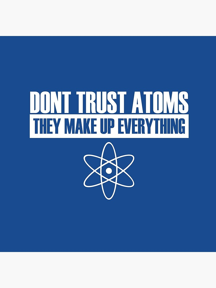 Don T Trust Atoms They Make Up Everything Tote Bag By Benh4 Redbubble